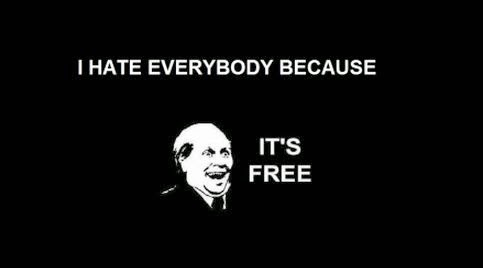 I-hate-everybody-because-its-free